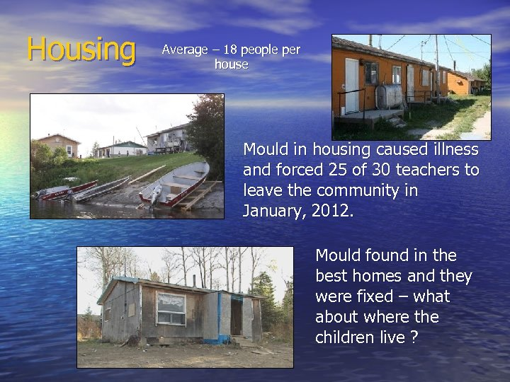 Housing Average – 18 people per house Mould in housing caused illness and forced