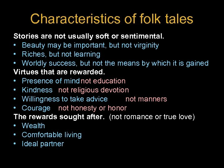 Characteristics of folk tales Stories are not usually soft or sentimental. • Beauty may