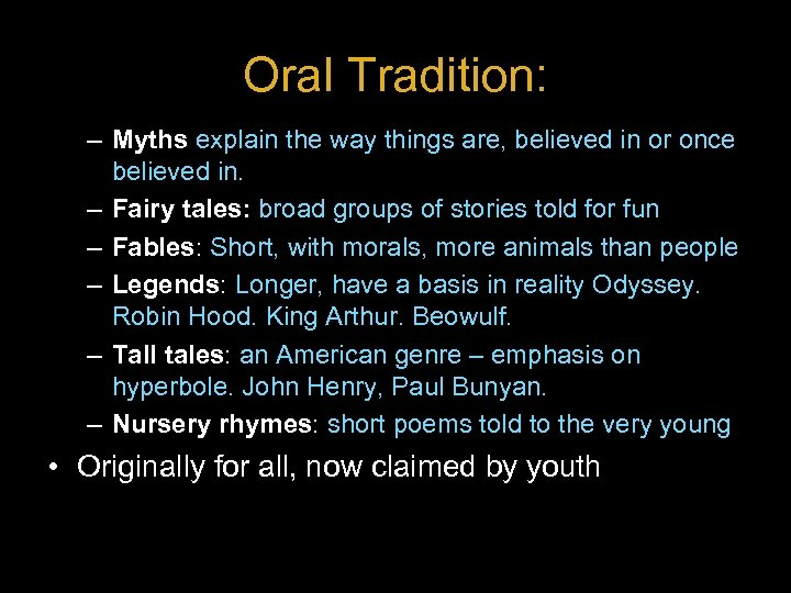 Oral Tradition: – Myths explain the way things are, believed in or once believed