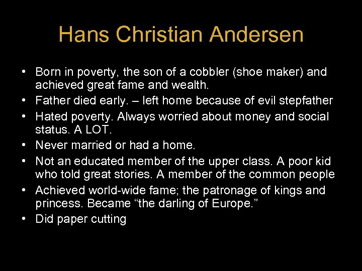 Hans Christian Andersen • Born in poverty, the son of a cobbler (shoe maker)