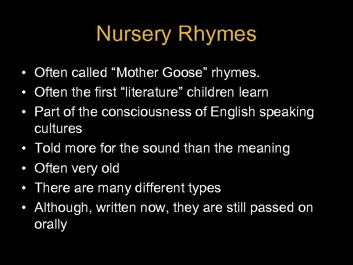 """Nursery Rhymes • Often called """"Mother Goose"""" rhymes. • Often the first """"literature"""" children"""