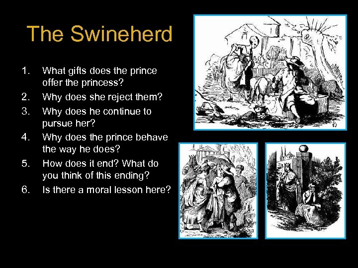 The Swineherd 1. 2. 3. 4. 5. 6. What gifts does the prince offer