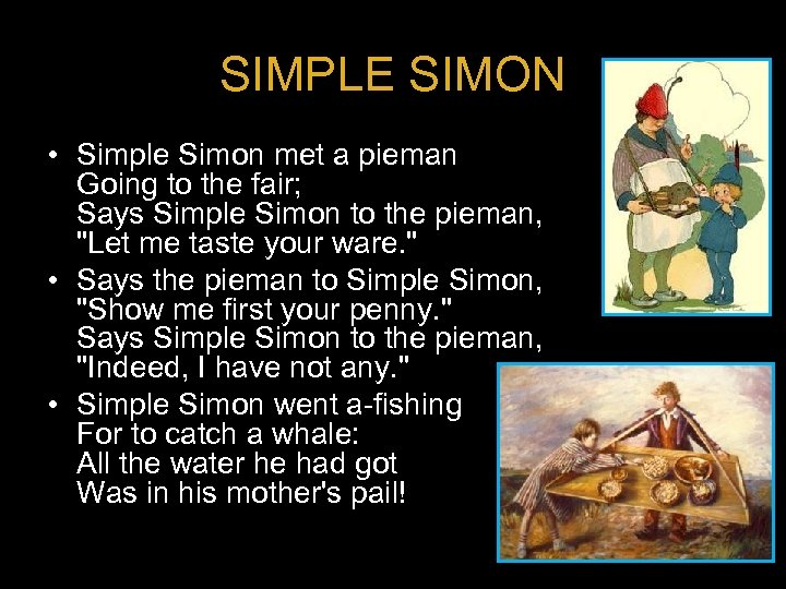 SIMPLE SIMON • Simple Simon met a pieman Going to the fair; Says Simple