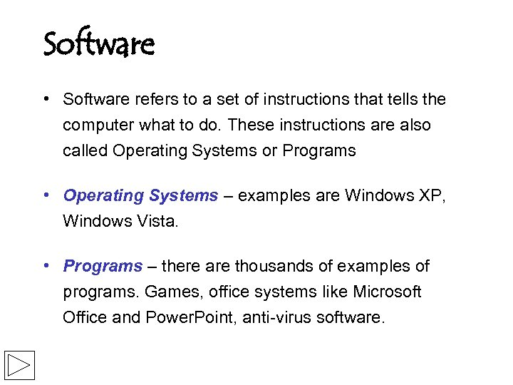 Software • Software refers to a set of instructions that tells the computer what