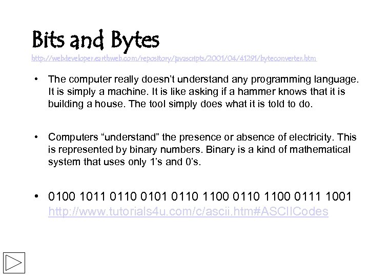 Bits and Bytes http: //webdeveloper. earthweb. com/repository/javascripts/2001/04/41291/byteconverter. htm • The computer really doesn't understand