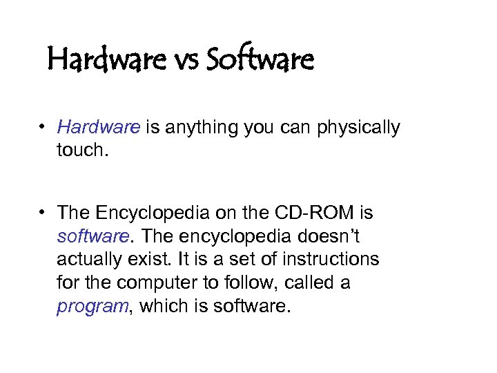 Hardware vs Software • Hardware is anything you can physically touch. • The Encyclopedia