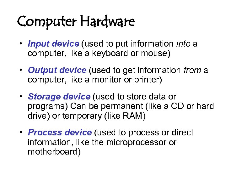Computer Hardware • Input device (used to put information into a computer, like a