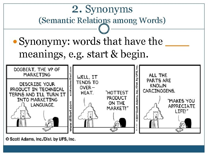 2. Synonyms (Semantic Relations among Words) Synonymy: words that have the ____ meanings, e.