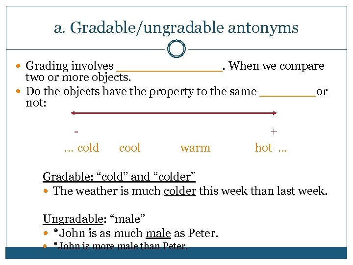 a. Gradable/ungradable antonyms Grading involves _______. When we compare two or more objects. Do