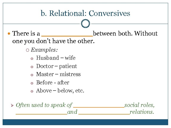 b. Relational: Conversives There is a _______between both. Without one you don't have the