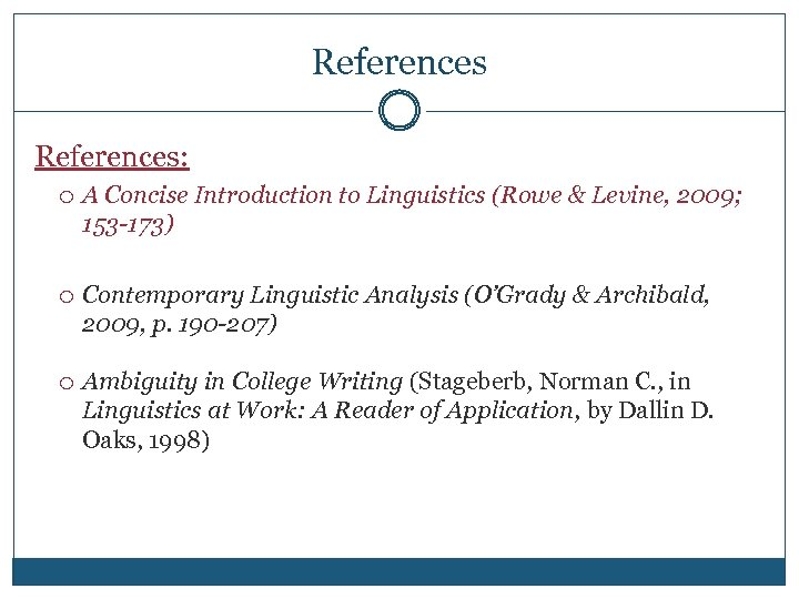 References: A Concise Introduction to Linguistics (Rowe & Levine, 2009; 153 -173) Contemporary Linguistic
