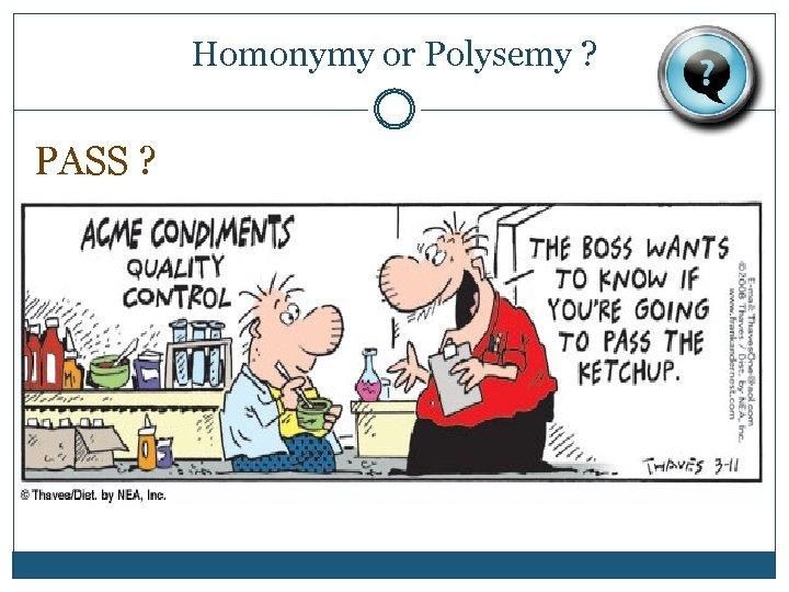 Homonymy or Polysemy ? PASS ?