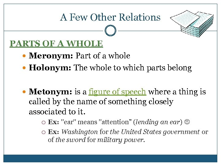 A Few Other Relations PARTS OF A WHOLE Meronym: Part of a whole Holonym: