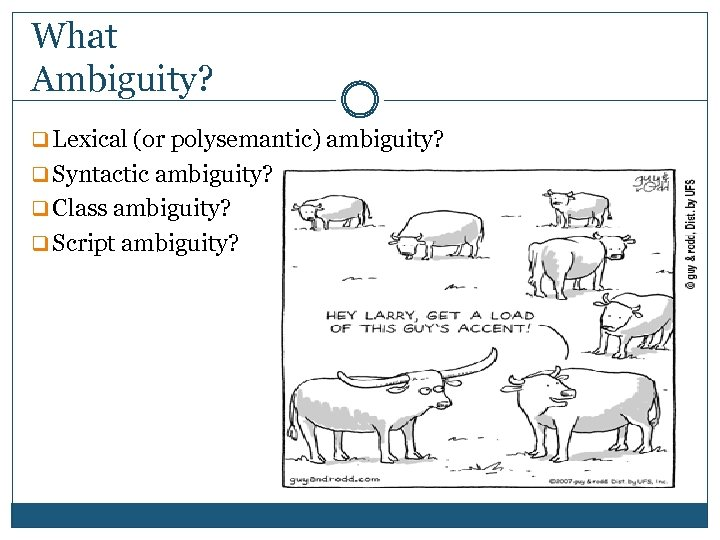What Ambiguity? q Lexical (or polysemantic) ambiguity? q Syntactic ambiguity? q Class ambiguity? q
