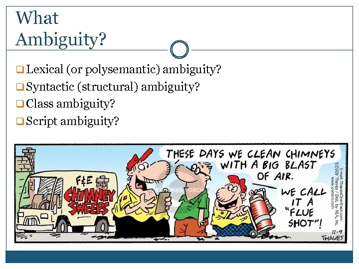 What Ambiguity? q Lexical (or polysemantic) ambiguity? q Syntactic (structural) ambiguity? q Class ambiguity?