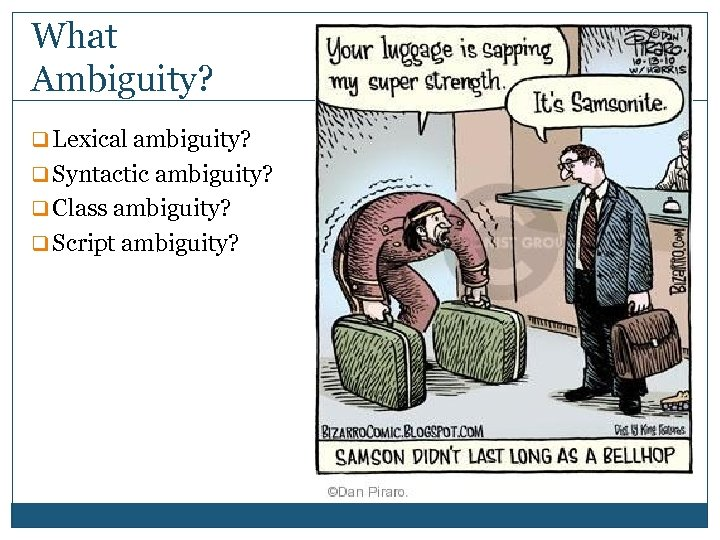 What Ambiguity? q Lexical ambiguity? q Syntactic ambiguity? q Class ambiguity? q Script ambiguity?