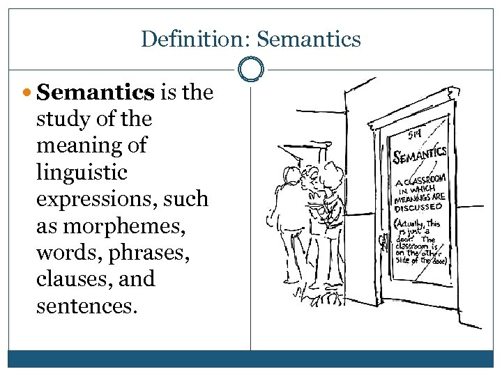 Definition: Semantics is the study of the meaning of linguistic expressions, such as morphemes,