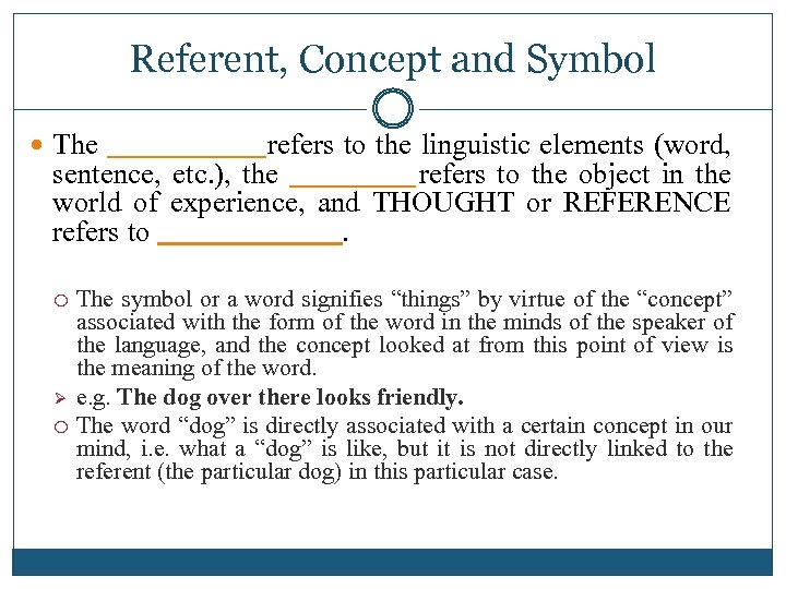 Referent, Concept and Symbol The _____ refers to the linguistic elements (word, sentence, etc.
