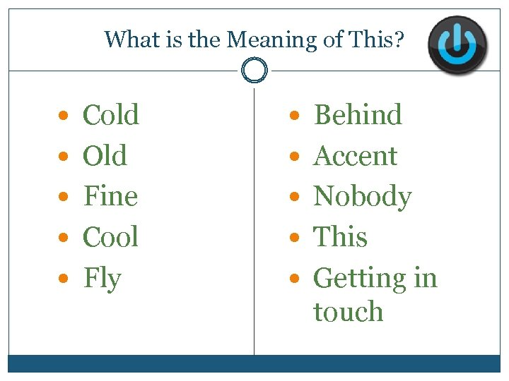 What is the Meaning of This? Cold Behind Old Accent Fine Nobody Cool This