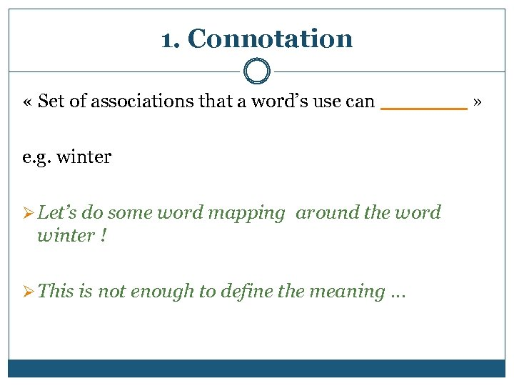 1. Connotation « Set of associations that a word's use can _______ » _______