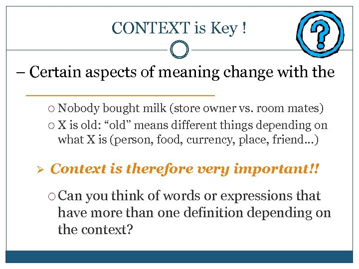 CONTEXT is Key ! – Certain aspects of meaning change with the ___________ Nobody