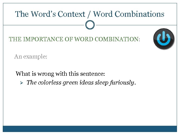 The Word's Context / Word Combinations THE IMPORTANCE OF WORD COMBINATION: An example: What
