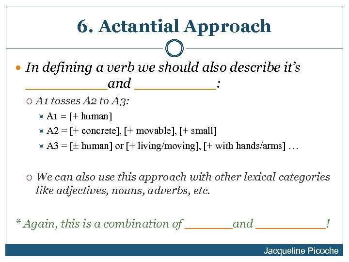 6. Actantial Approach In defining a verb we should also describe it's _____ and