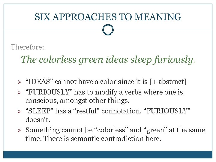 """SIX APPROACHES TO MEANING Therefore: The colorless green ideas sleep furiously. Ø Ø """"IDEAS"""""""