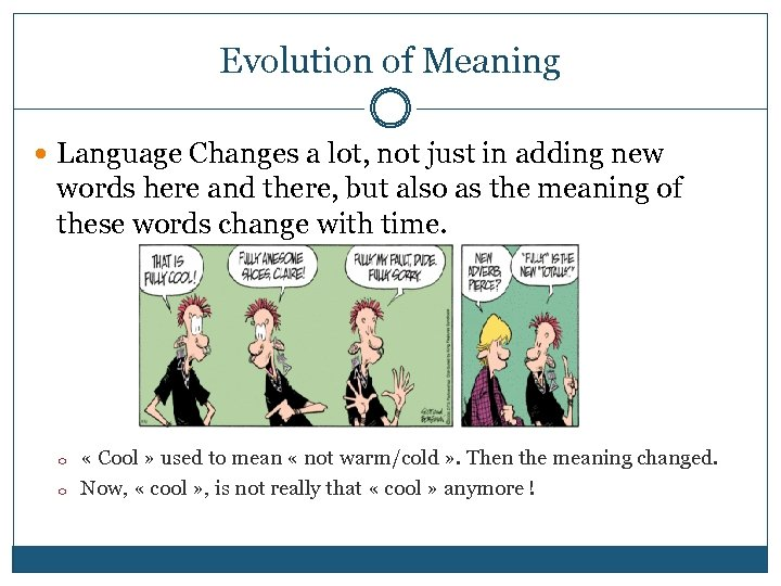 Evolution of Meaning Language Changes a lot, not just in adding new words here