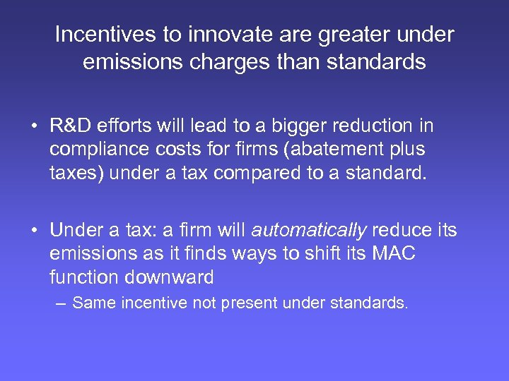 Incentives to innovate are greater under emissions charges than standards • R&D efforts will