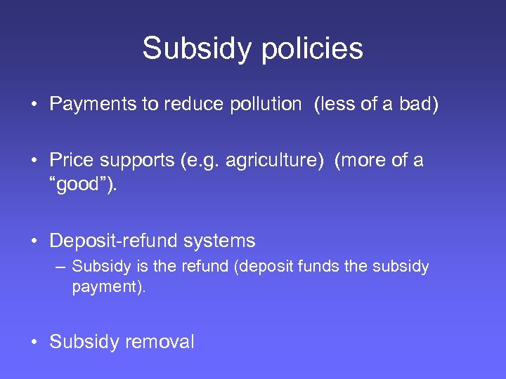 Subsidy policies • Payments to reduce pollution (less of a bad) • Price supports