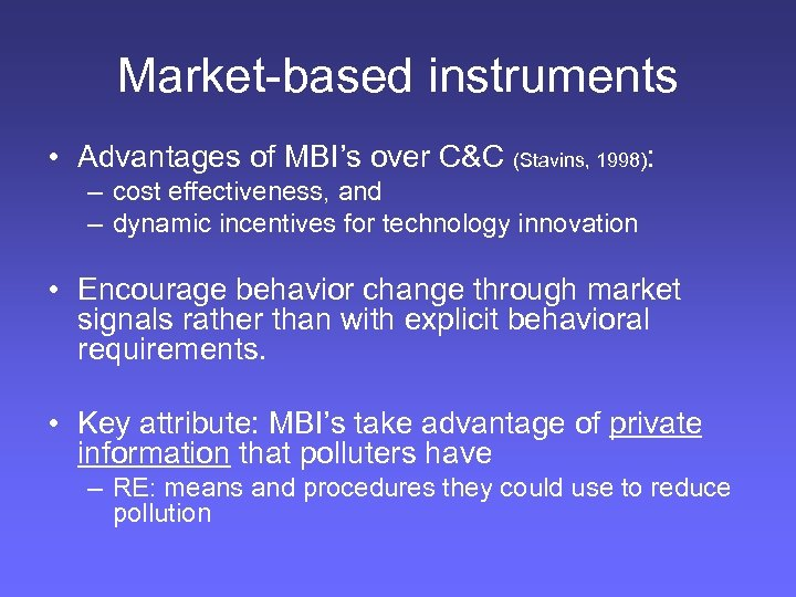 Market-based instruments • Advantages of MBI's over C&C (Stavins, 1998): – cost effectiveness, and