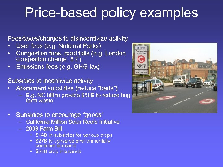 Price-based policy examples Fees/taxes/charges to disincentivize activity • User fees (e. g. National Parks)