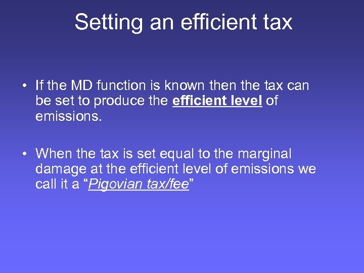 Setting an efficient tax • If the MD function is known the tax can