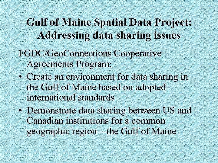 Gulf of Maine Spatial Data Project: Addressing data sharing issues FGDC/Geo. Connections Cooperative Agreements