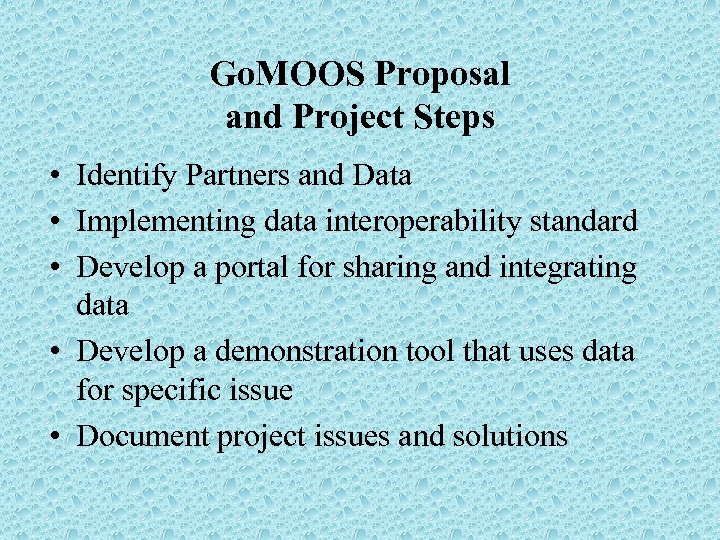 Go. MOOS Proposal and Project Steps • Identify Partners and Data • Implementing data