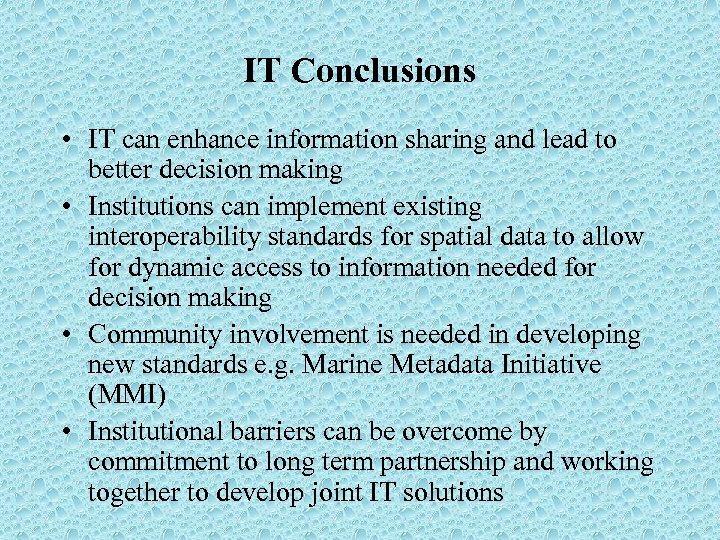 IT Conclusions • IT can enhance information sharing and lead to better decision making