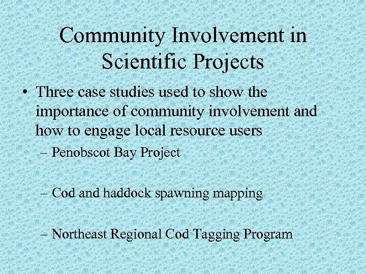 Community Involvement in Scientific Projects • Three case studies used to show the importance