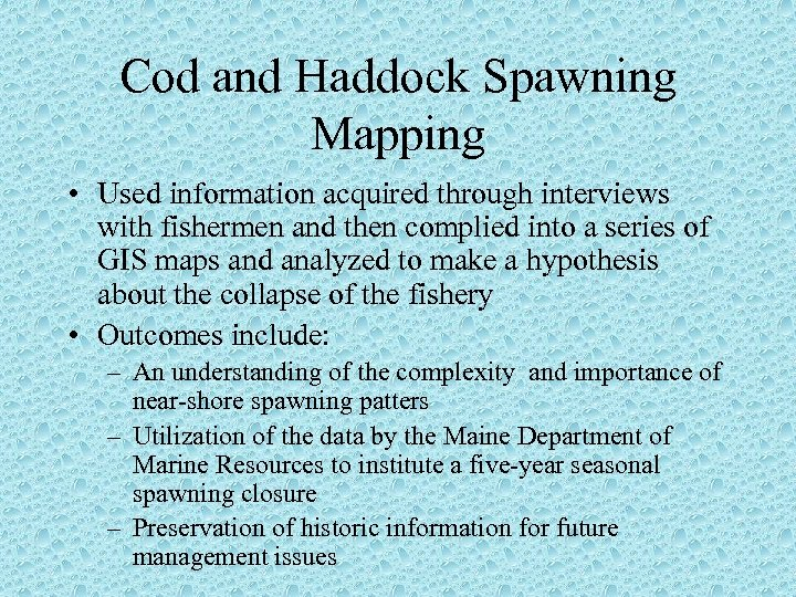 Cod and Haddock Spawning Mapping • Used information acquired through interviews with fishermen and