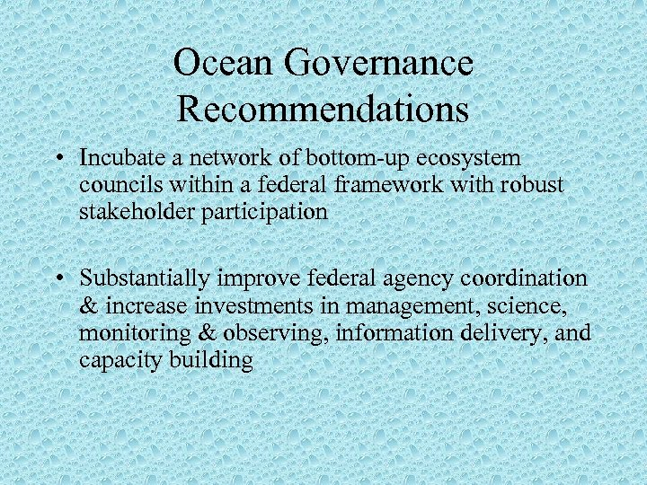 Ocean Governance Recommendations • Incubate a network of bottom-up ecosystem councils within a federal