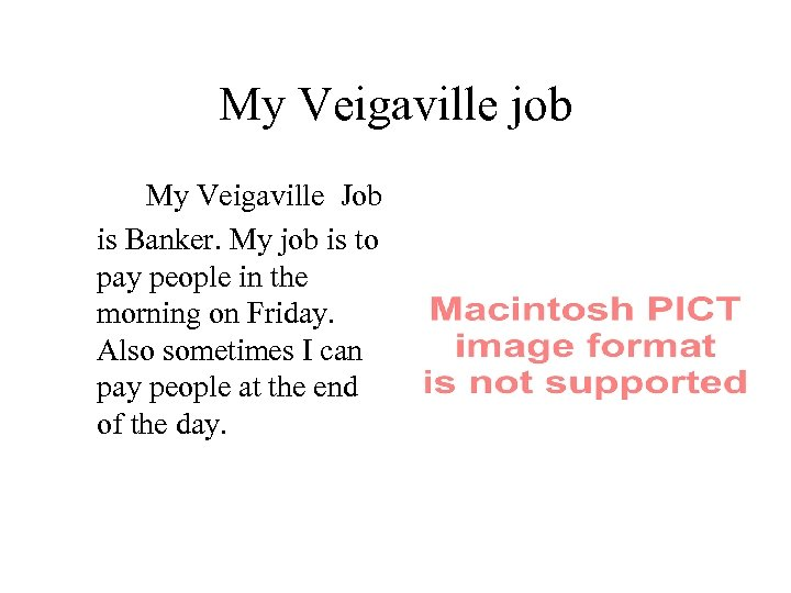 My Veigaville job My Veigaville Job is Banker. My job is to pay people