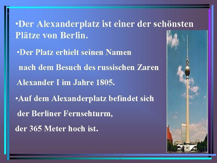 • Der Alexanderplatz ist einer der schönsten Plätze von Berlin. • Der Platz