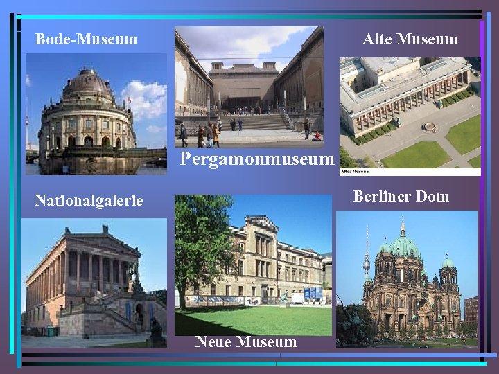Bode-Museum Alte Museum Pergamonmuseum Berliner Dom Nationalgalerie Neue Museum