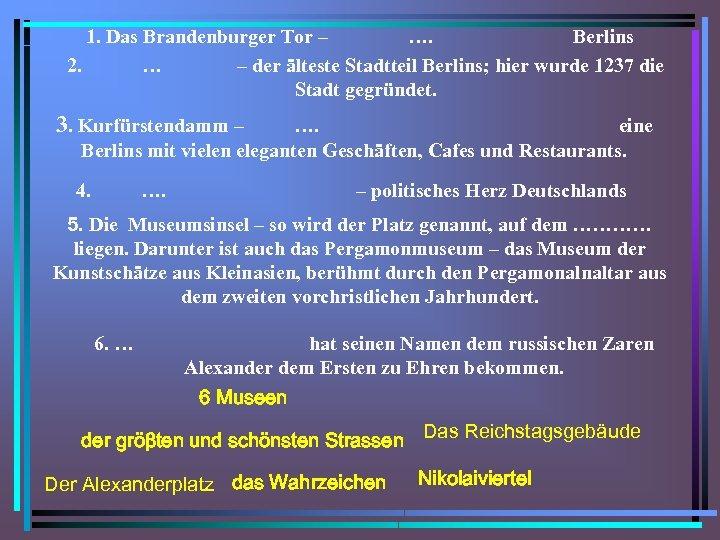 1. Das Brandenburger Tor – …. Berlins 2. … – der älteste Stadtteil Berlins;