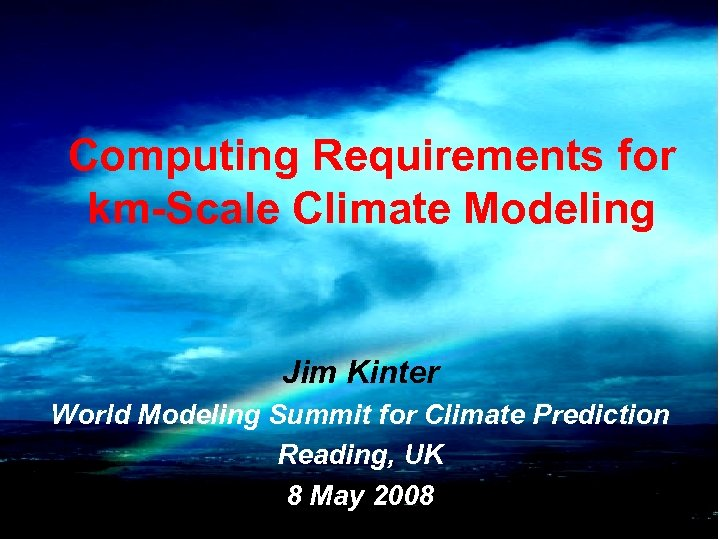 Computing Requirements for km-Scale Climate Modeling Jim Kinter World Modeling Summit for Climate Prediction