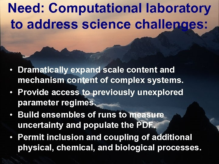 Need: Computational laboratory to address science challenges: • Dramatically expand scale content and mechanism