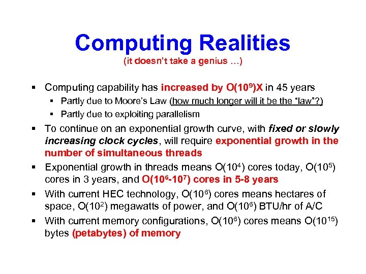 Computing Realities (it doesn't take a genius …) § Computing capability has increased by