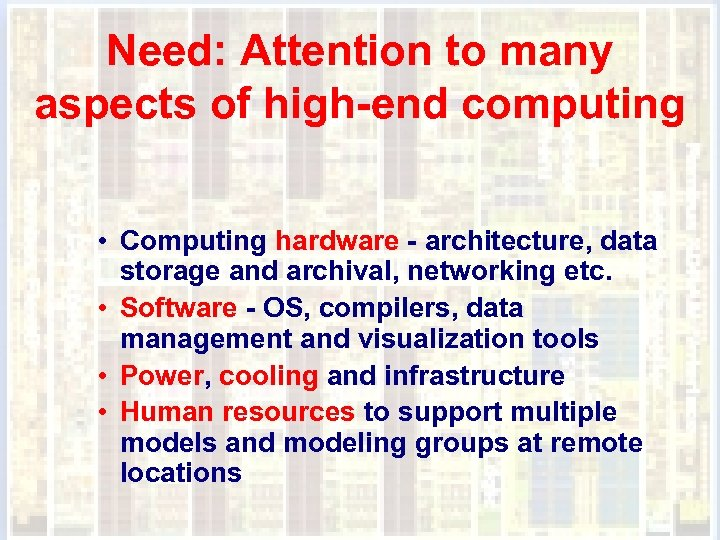 Need: Attention to many aspects of high-end computing • Computing hardware - architecture, data