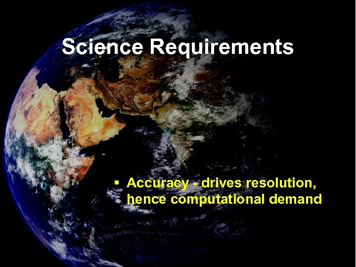 Science Requirements § Accuracy - drives resolution, hence computational demand