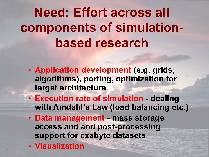 Need: Effort across all components of simulationbased research • Application development (e. g. grids,